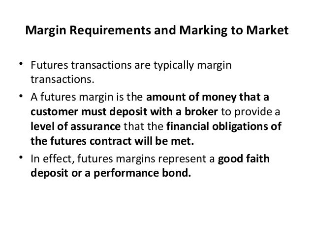 Margin Requirements and Marking to Market • Futures transactions are typically margin transactions. • A futures margin is ...