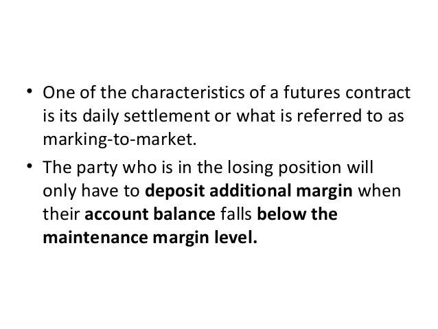 • One of the characteristics of a futures contract is its daily settlement or what is referred to as marking-to-market. • ...