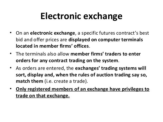 Electronic exchange • On an electronic exchange, a specific futures contract's best bid and offer prices are displayed on ...