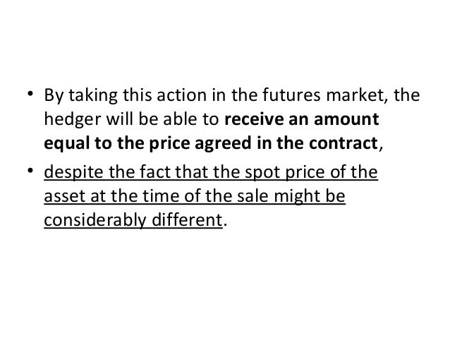 • By taking this action in the futures market, the hedger will be able to receive an amount equal to the price agreed in t...