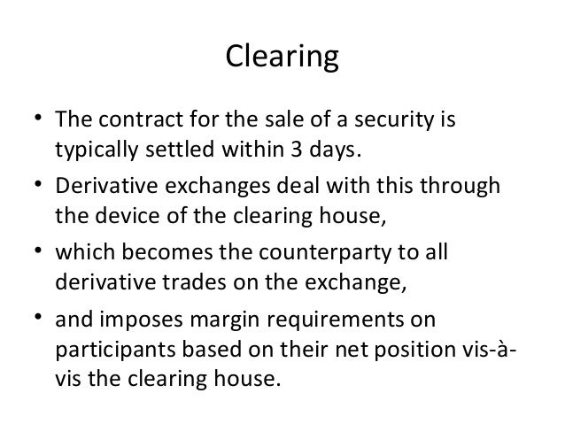 Clearing • The contract for the sale of a security is typically settled within 3 days. • Derivative exchanges deal with th...