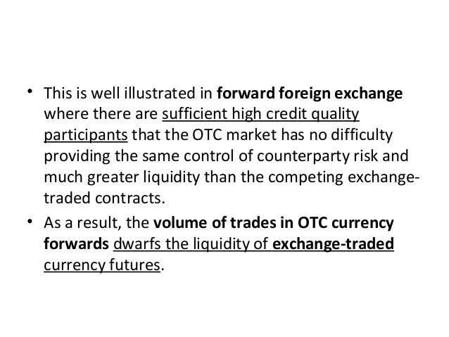 • This is well illustrated in forward foreign exchange where there are sufficient high credit quality participants that th...