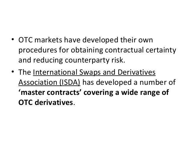• OTC markets have developed their own procedures for obtaining contractual certainty and reducing counterparty risk. • Th...