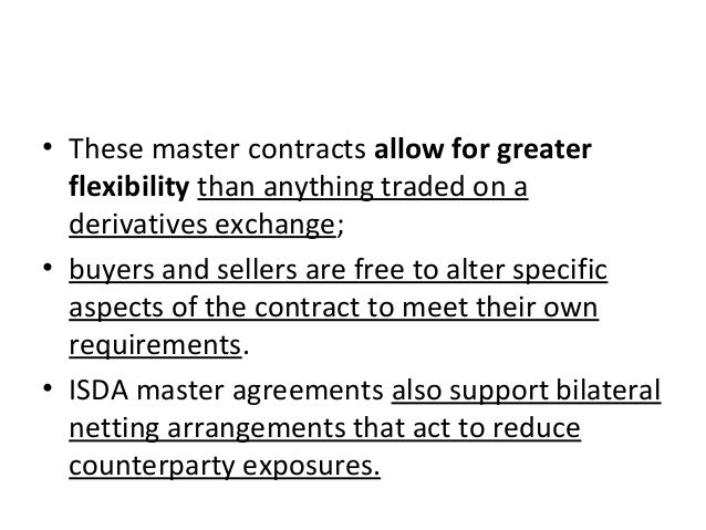 • These master contracts allow for greater flexibility than anything traded on a derivatives exchange; • buyers and seller...