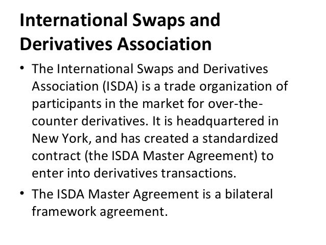 International Swaps and Derivatives Association • The International Swaps and Derivatives Association (ISDA) is a trade or...