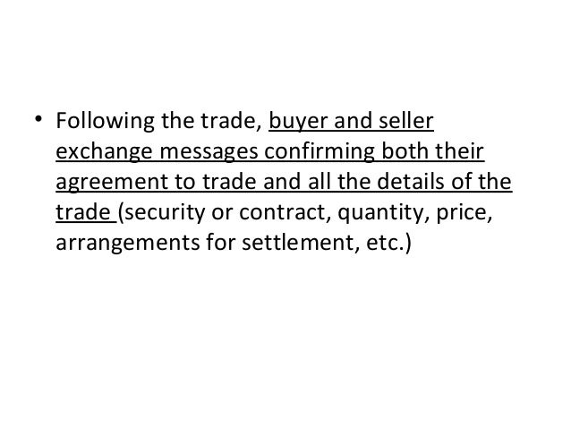 • Following the trade, buyer and seller exchange messages confirming both their agreement to trade and all the details of ...