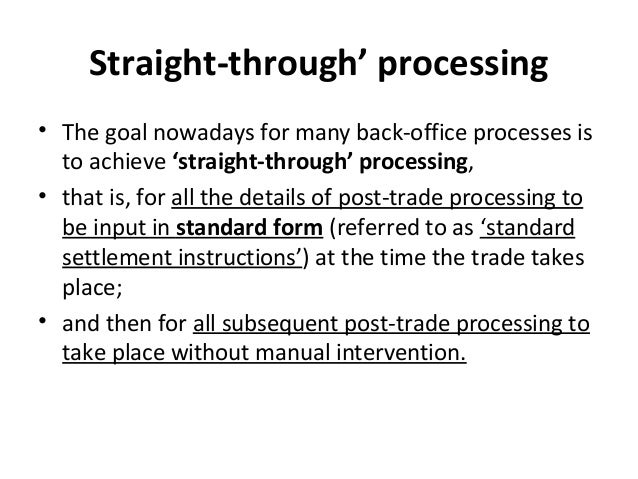 Straight-through' processing • The goal nowadays for many back-office processes is to achieve 'straight-through' processin...