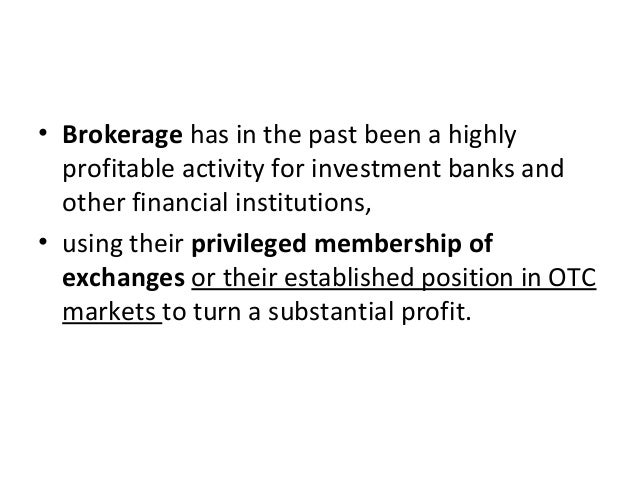 • Brokerage has in the past been a highly profitable activity for investment banks and other financial institutions, • usi...