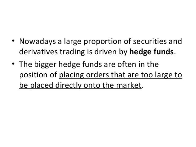 • Nowadays a large proportion of securities and derivatives trading is driven by hedge funds. • The bigger hedge funds are...