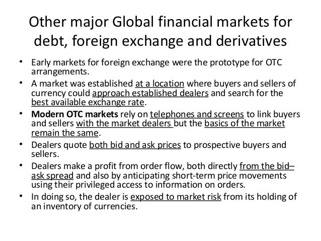 Other major Global financial markets for debt, foreign exchange and derivatives • Early markets for foreign exchange were ...