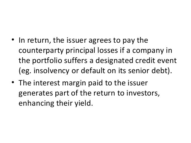 • In return, the issuer agrees to pay the counterparty principal losses if a company in the portfolio suffers a designated...