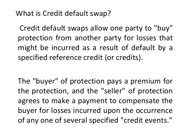 """What is Credit default swap? Credit default swaps allow one party to """"buy"""" protection from another party for losses that m..."""