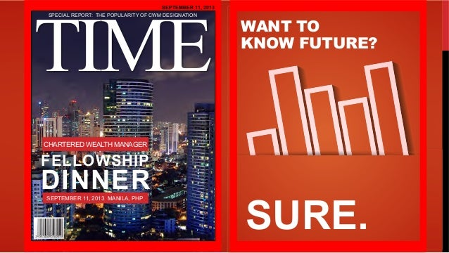 WANT TO KNOW FUTURE? SURE. SEPTEMBER 11, 2013 TI EM SPECIAL REPORT: THE POPULARITY OF CWM DESIGNATION CHARTERED WEALTH MAN...