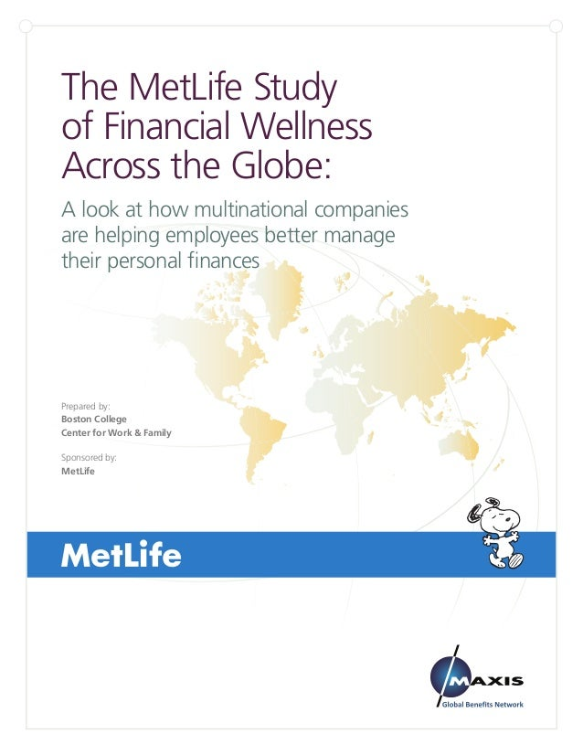The MetLife Study of Financial Wellness Across the Globe: A look at how multinational companies are helping employees bett...