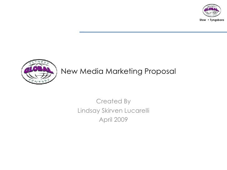 Stow • Tyngsboro     New Media Marketing Proposal             Created By     Lindsay Skirven Lucarelli            April 20...