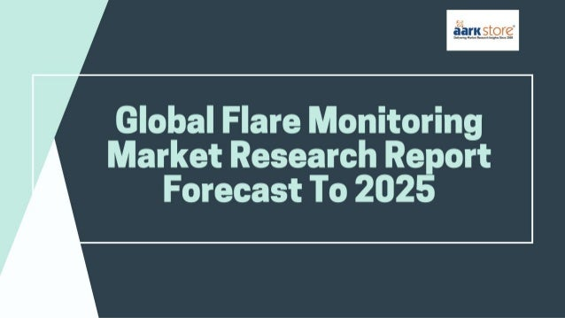 Global flare monitoring market research report forecast to 2025
