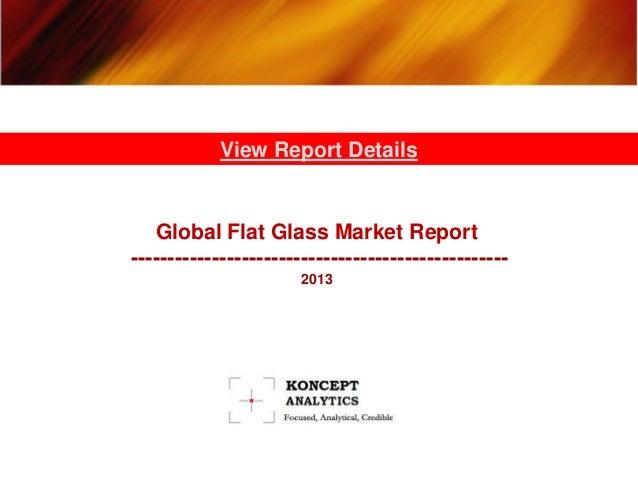 Global Flat Glass Market Report --------------------------------------------------- 2013 View Report Details