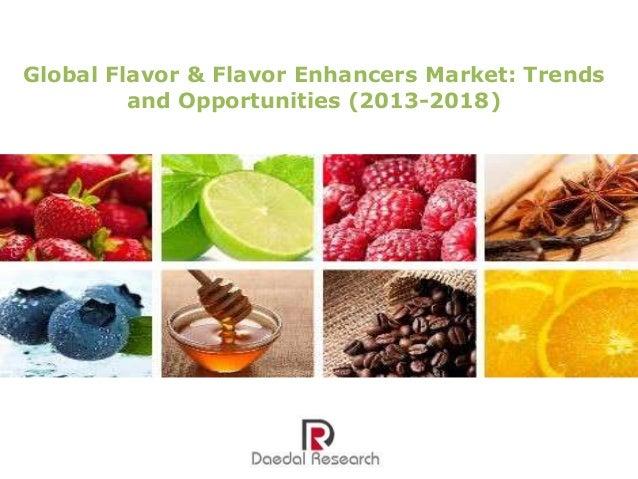 Global Flavor & Flavor Enhancers Market: Trends and Opportunities (2013-2018)