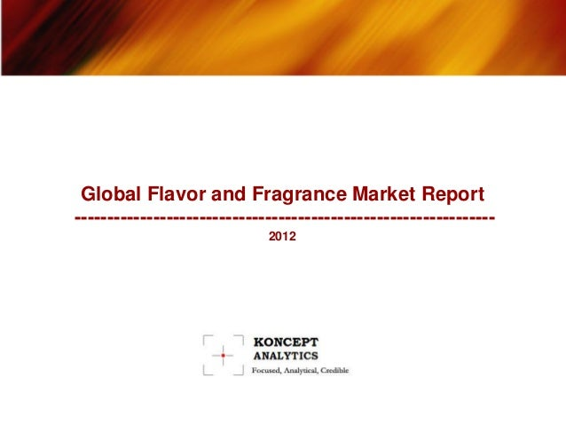 Global Flavor and Fragrance Market Report ---------------------------------------------------------------- 2012