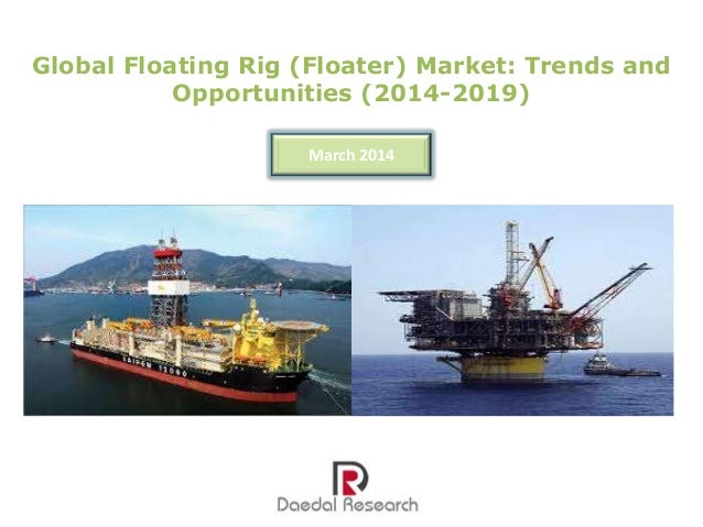 Global Floating Rig (Floater) Market: Trends and Opportunities (2014-2019) March 2014