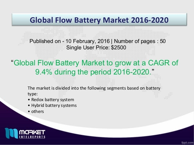 "Global Flow Battery Market 2016-2020 ""Global Flow Battery Market to grow at a CAGR of 9.4% during the period 2016-2020."" P..."