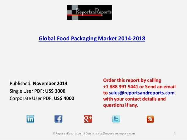 Global Food Packaging Market 2014-2018  Published: November 2014  Single User PDF: US$ 3000  Corporate User PDF: US$ 4000 ...