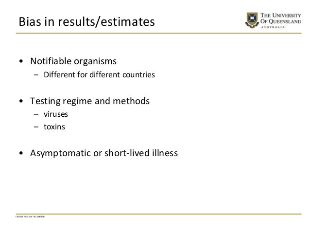 Bias in results/estimates • Notifiable organisms – Different for different countries • Testing regime and methods – viruse...