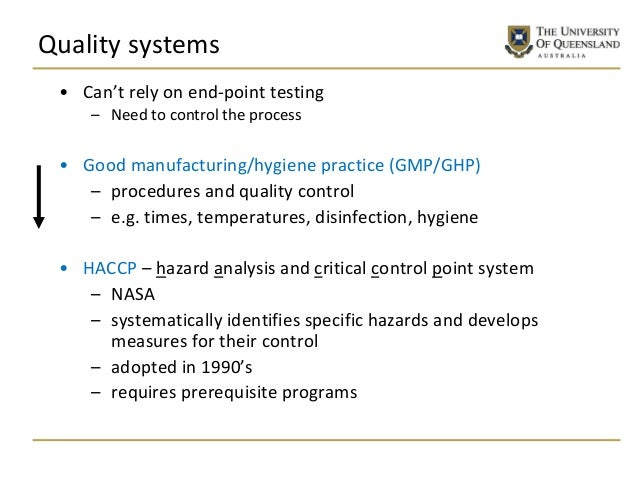Quality systems • Can't rely on end-point testing – Need to control the process • Good manufacturing/hygiene practice (GMP...
