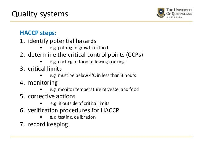 Quality systems HACCP steps: 1. identify potential hazards • e.g. pathogen growth in food 2. determine the critical contro...