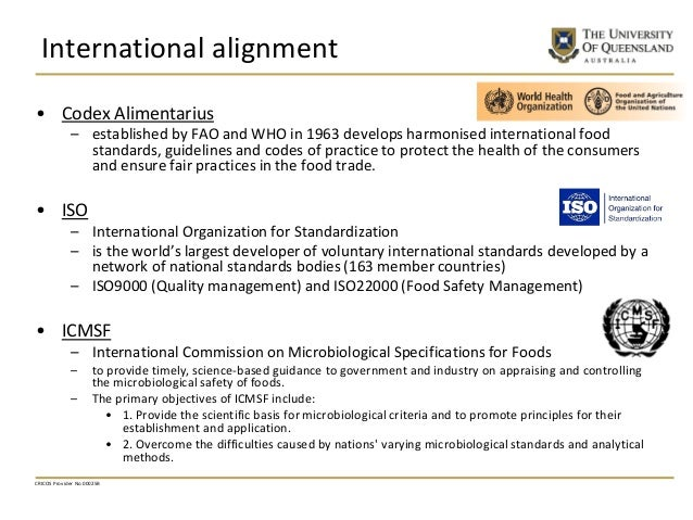 International alignment • Codex Alimentarius – established by FAO and WHO in 1963 develops harmonised international food s...