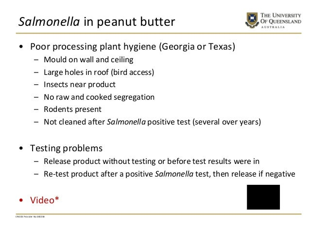 Salmonella in peanut butter • Poor processing plant hygiene (Georgia or Texas) – Mould on wall and ceiling – Large holes i...