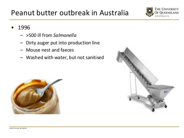 Peanut butter outbreak in Australia • 1996 – >500 ill from Salmonella – Dirty auger put into production line – Mouse nest ...