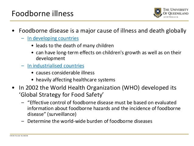 Foodborne illness • Foodborne disease is a major cause of illness and death globally – In developing countries • leads to ...