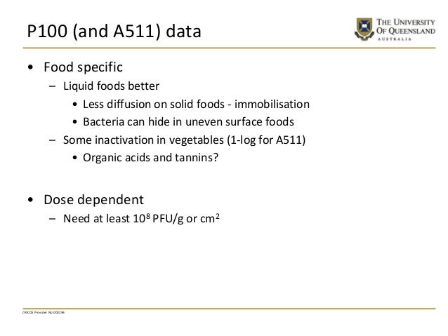 P100 (and A511) data • Food specific – Liquid foods better • Less diffusion on solid foods - immobilisation • Bacteria can...