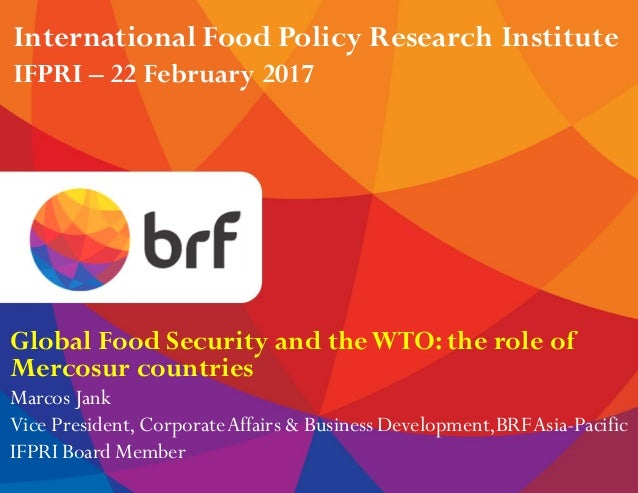 Global Food Security and theWTO: the role of Mercosur countries Marcos Jank Vice President,CorporateAffairs & Business Dev...