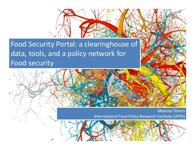 FoodSecurityPortal:aclearinghouseofdata,tools,andapolicynetworkforFoodsecurityMaximoToreroInternationalFoo...