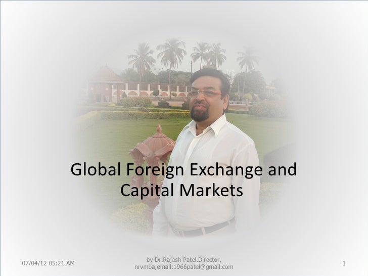 Global Foreign Exchange and                     Capital Markets                          by Dr.Rajesh Patel,Director,07/04...