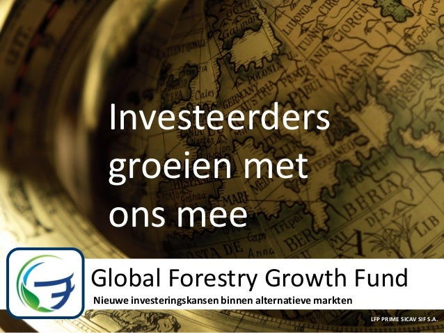 Investeerders  groeienForestry Growth Fund     Global            met  ons mee                Investing in YOUR Environment...