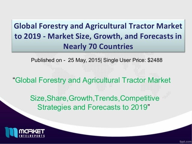 "Global Forestry and Agricultural Tractor Market to 2019 - Market Size, Growth, and Forecasts in Nearly 70 Countries ""Globa..."