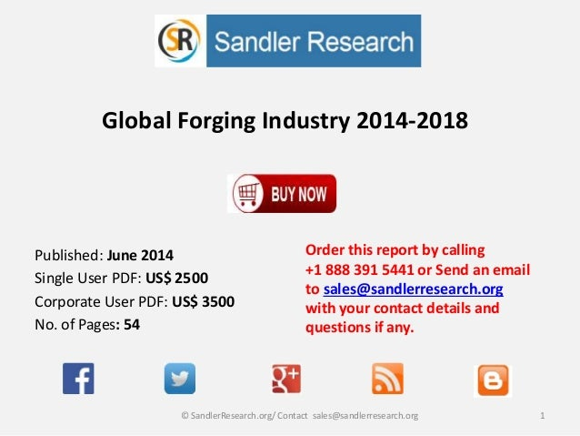 Global Forging Industry 2014-2018 Order this report by calling +1 888 391 5441 or Send an email to sales@sandlerresearch.o...