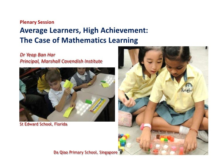 Plenary Session<br />Average Learners, High Achievement: The Case of Mathematics Learning <br /><br />Dr Yeap Ban Har<br ...
