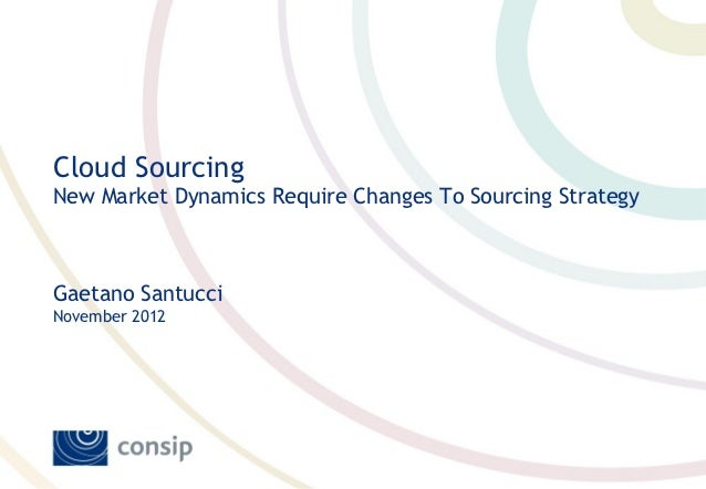 Cloud SourcingNew Market Dynamics Require Changes To Sourcing StrategyGaetano SantucciNovember 2012