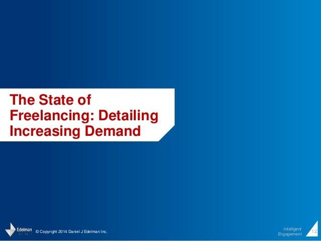 © Copyright 2014 Daniel J Edelman Inc.  Intelligent  Engagement  12  The State of  Freelancing: Detailing  Increasing Dema...