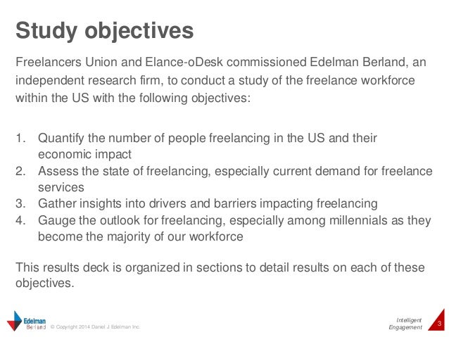 Study objectives  Freelancers Union and Elance-oDesk commissioned Edelman Berland, an  independent research firm, to condu...