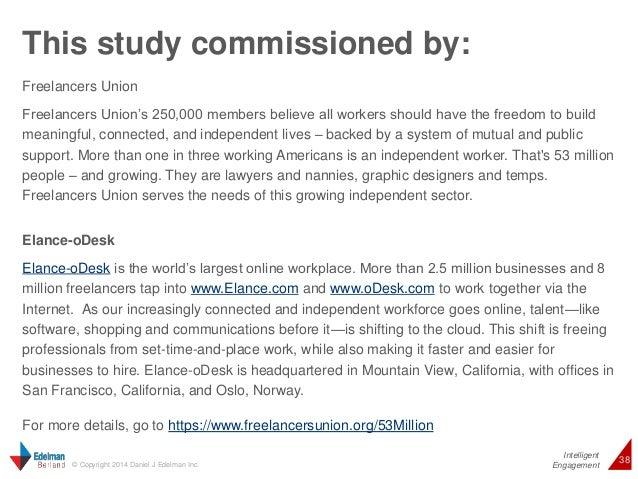 Intelligent  This study commissioned by:  38 © Copyright 2014 Daniel J Edelman Inc.  Engagement  Freelancers Union  Freela...