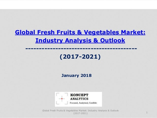 Global Fresh Fruits & Vegetables Market: Industry Analysis & Outlook ----------------------------------------- (2017-2021)...