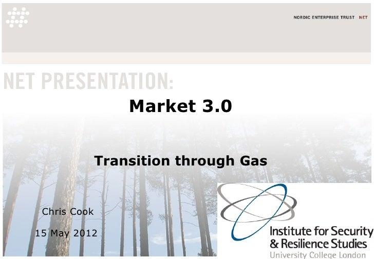 Market 3.0              Transition through Gas Chris Cook15 May 2012