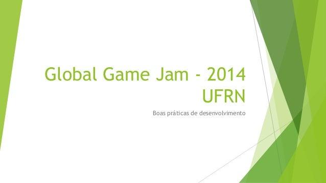 Global Game Jam - 2014 UFRN Boas práticas de desenvolvimento
