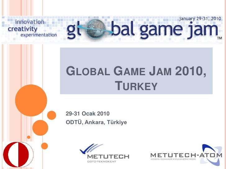 GLOBAL GAME JAM 2010,        TURKEY  29-31 Ocak 2010 ODTÜ, Ankara, Türkiye
