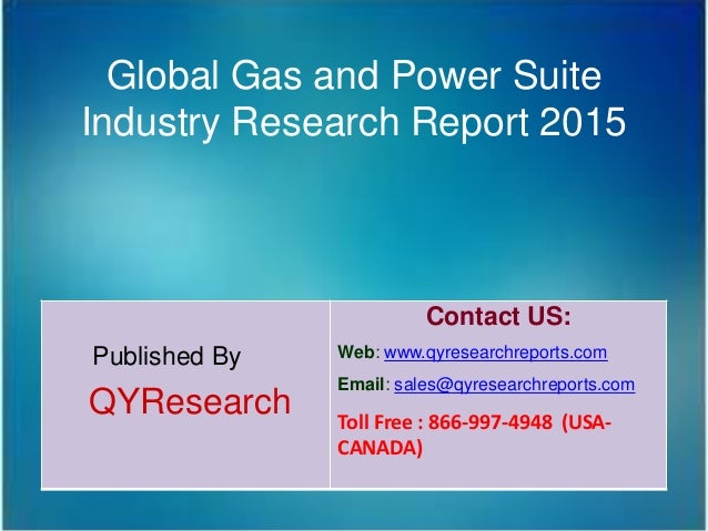 Global Gas and Power Suite Industry Research Report 2015 Published By QYResearch Contact US: Web: www.qyresearchreports.co...